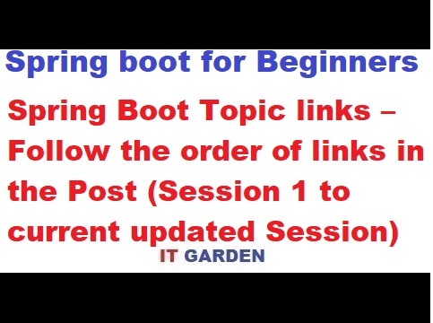 Spring Boot Topic links – follow the order of links (Session 1 to current update Session)