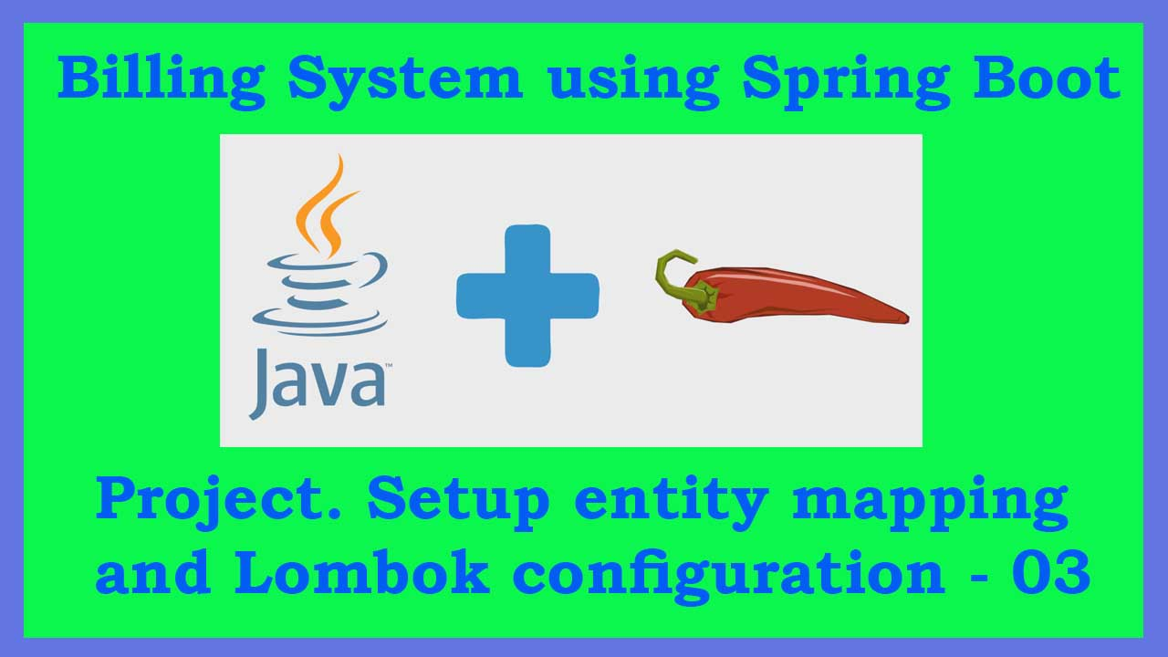 Billing System using Spring Boot Project. Setup entity mapping and Lombok configuration-03