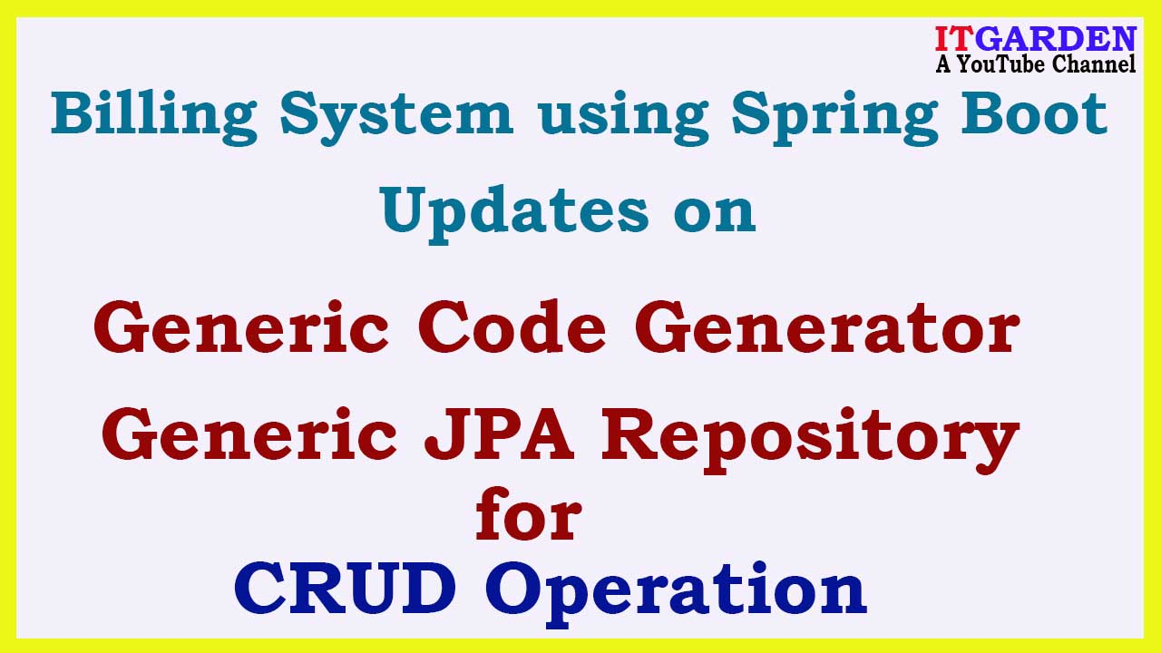 Billing System using Spring Boot Generic JpaRepository fix and Generic Code Generator
