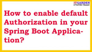 How to enable default Authorization in your Spring Boot Application?
