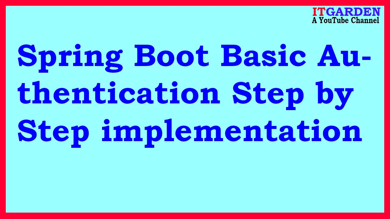Spring Boot Basic Authentication step by step implementation