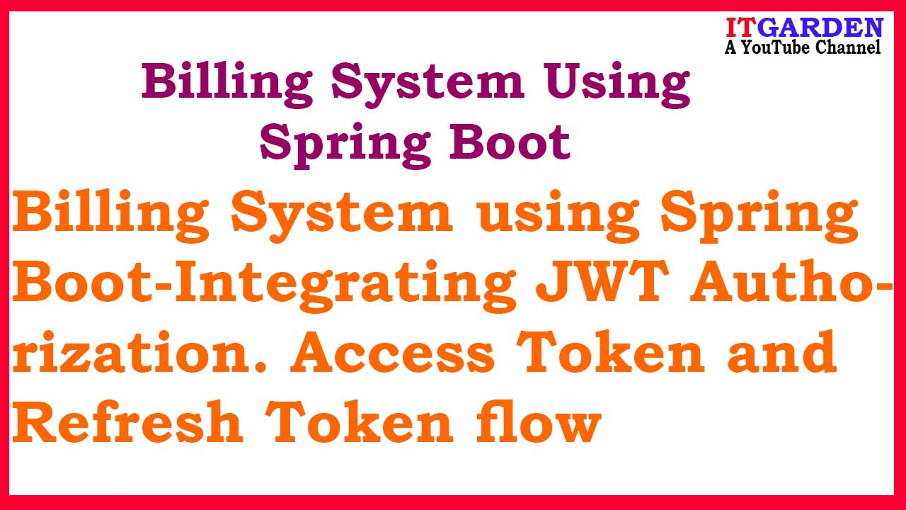 Billing System using Spring Boot-Integrating JWT Authorization. Access Token and Refresh Token flow