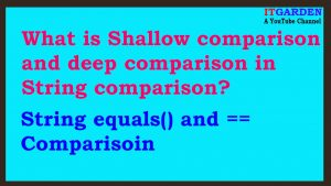 What is Shallow comparison and deep comparison in String comparison